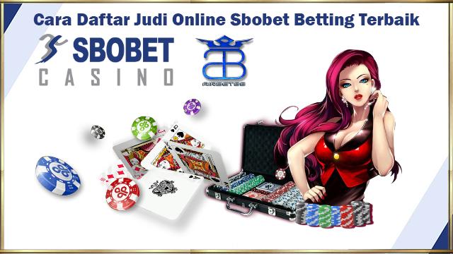Cara Daftar Judi Online Sbobet Betting Terbaik